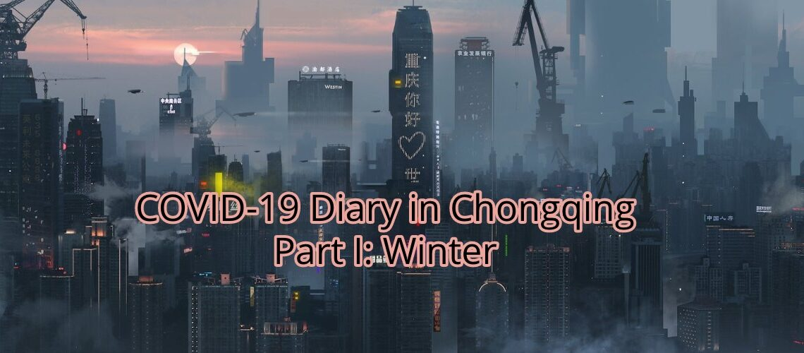 THE iNVISIBLE WAR (COVID-19 Diary in Chongqing): BOOK I WINTER